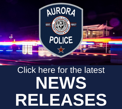 Click here for latest Aurora Police News Releases